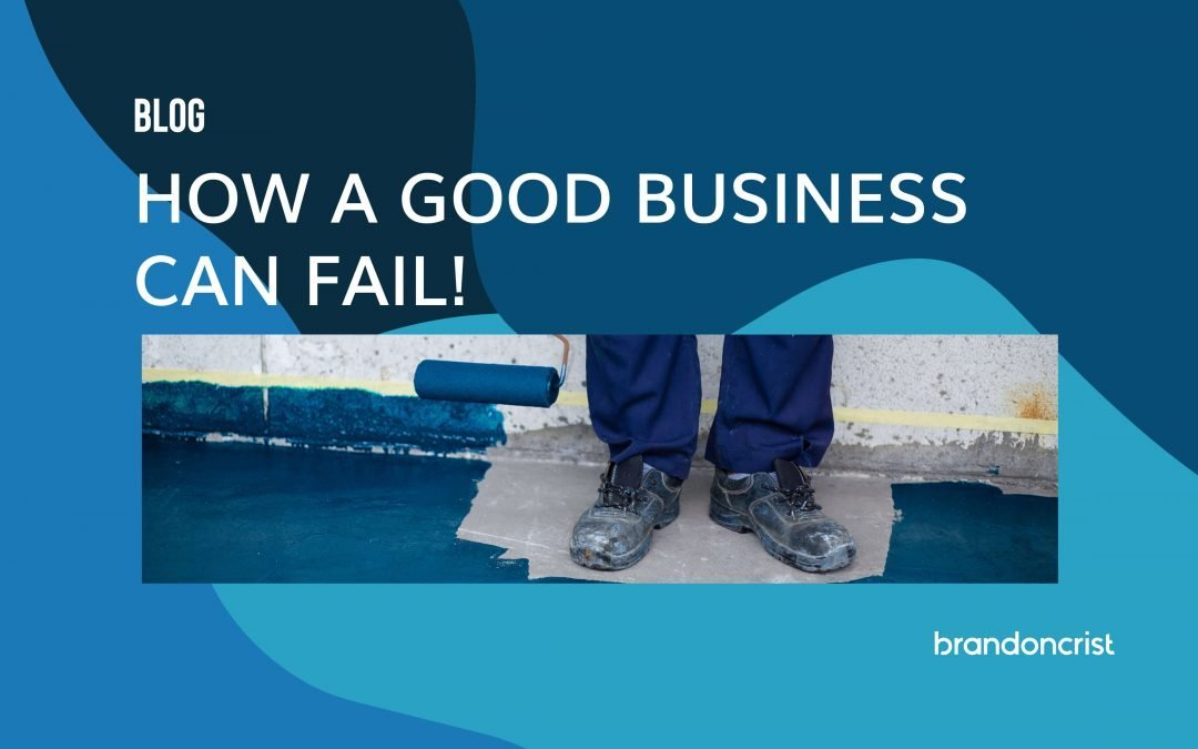 How a Good Business Can Fail!